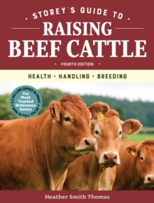 Storey's Guide to Raising Beef Cattle, 4th Edition: Health, Handling, Breeding, Paperback / softback Book