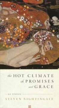 The Hot Climate of Promises and Grace : 64 Stories, Paperback Book
