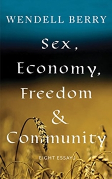 Sex, Economy, Freedom, & Community : Eight Essays, Paperback / softback Book