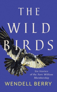 The Wild Birds : Six Stories of the Port William Membership, Paperback / softback Book
