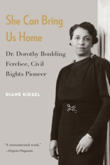 She Can Bring Us Home : Dr. Dorothy Boulding Ferebee, Civil Rights Pioneer, Paperback / softback Book