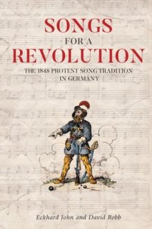 Songs for a Revolution - The 1848 Protest Song Tradition in Germany, Hardback Book