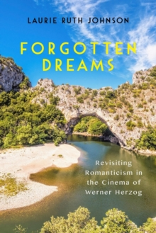 Forgotten Dreams : Revisiting Romanticism in the Cinema of Werner Herzog, Paperback / softback Book