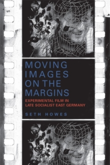 Moving Images on the Margins : Experimental Film in Late Socialist East Germany, Hardback Book