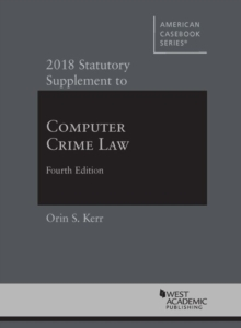 Computer Crime Law, 2018 Statutory Supplement, Paperback Book