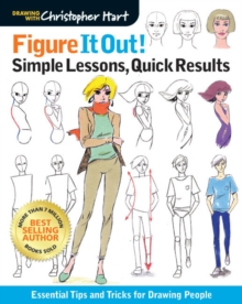 Figure It Out! Simple Lessons, Quick Results : Essential Tips and Tricks for Drawing People, Paperback / softback Book