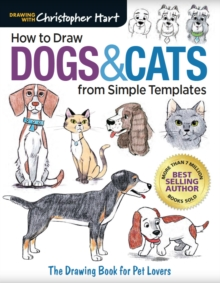How to Draw Dogs & Cats from Simple Templates : The Drawing Book for Pet Lovers, Paperback / softback Book