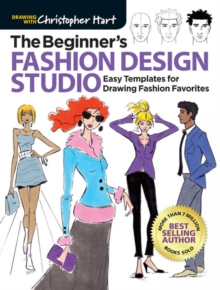 The Beginner's Fashion Design Studio : 100 Easy Templates for Drawing Fashion Favorites, Paperback / softback Book