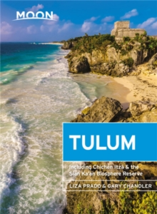 Moon Tulum (Second Edition) : Including Chichen Itza & the Sian Ka'an Biosphere Reserve, Paperback / softback Book