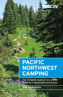 Moon Pacific Northwest Camping (Twelfth Edition) : The Complete Guide to Tent and RV Camping in Washington and Oregon, Paperback / softback Book