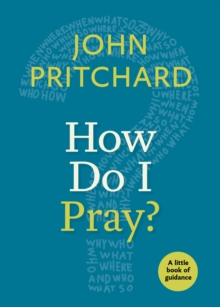 How Do I Pray? : A Little Book of Guidance, EPUB eBook