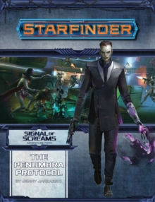 Starfinder Adventure Path: The Penumbra Protocol (Signal of Screams 2 of 3), Paperback / softback Book
