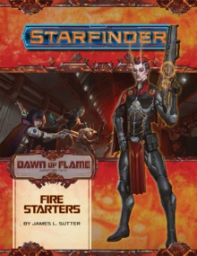 Starfinder Adventure Path: Fire Starters (Dawn of Flame 1 of 6), Paperback / softback Book