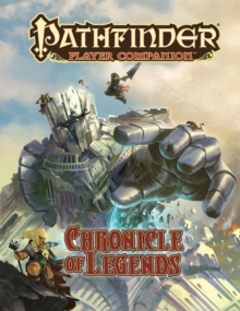 Pathfinder Player Companion: Chronicle of Legends, Paperback / softback Book