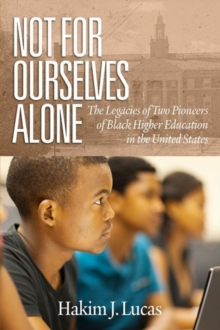 Not For Ourselves Alone : The Legacies of Two Pioneers of Black Higher Education in the United States, Hardback Book