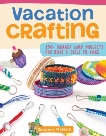 Vacation Crafting : Fun Projects for Boys and Girls to Make, Paperback / softback Book