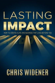 Lasting Impact : How to Create a Life and Business that Lives Beyond You, Paperback / softback Book