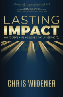 Lasting Impact : How to Create a Life and Business that Lives Beyond You, EPUB eBook