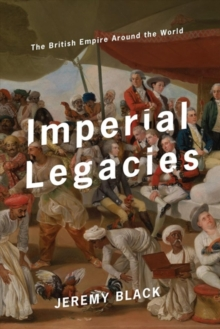 Imperial Legacies : The British Empire Around the World, Hardback Book