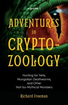 Adventures in Cryptozoology : Hunting for Yetis, Mongolian Deathworms and Other Not-So-Mythical Monsters, Paperback / softback Book