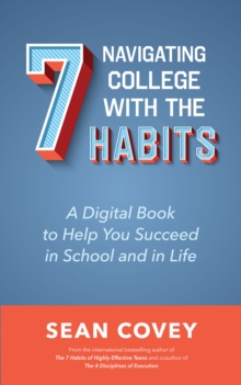 Navigating College With the 7 Habits : A Digital Book to Help You Succeed in School and in Life, EPUB eBook