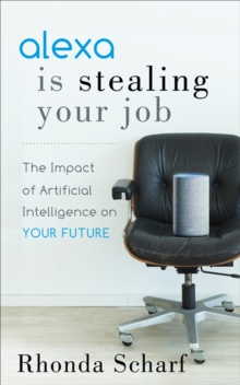 Alexa is Stealing Your Job : The Impact of Artificial Intelligence on Your Future, EPUB eBook