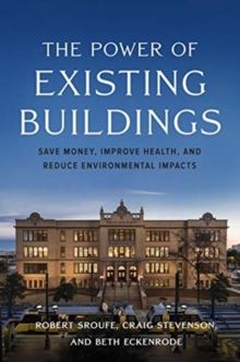 The Power of Existing Buildings : Save Money, Improve Health, and Reduce Environmental Impacts, Paperback / softback Book