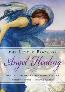 The Little Book of Angel Healing : First Aid from the Heavenly Realms, Paperback / softback Book