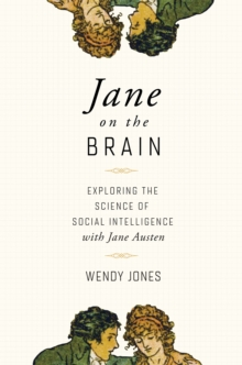 Jane on the Brain : Exploring the Science of Social Intelligence with Jane Austen, Paperback / softback Book