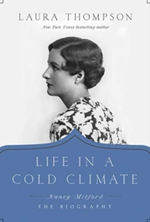 Life in a Cold Climate - Nancy Mitford?The Biography, Hardback Book