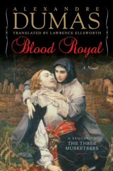Blood Royal : A Sequel to the Three Musketeers, Hardback Book