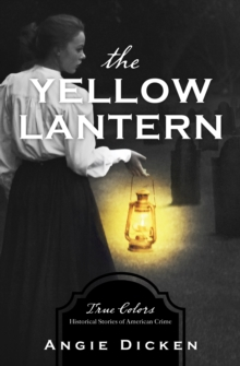 The Yellow Lantern : True Colors: Historical Stories of American Crime, EPUB eBook