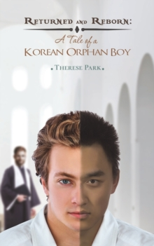 Returned and Reborn : A Tale of a Korean Orphan Boy, Paperback / softback Book