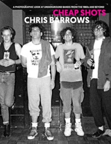 Cheap Shots : A Photographic Look at Underground Bands Through the 80s and Beyond, Hardback Book