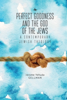 Perfect Goodness and the God of the Jews : A Contemporary Jewish Theology, PDF eBook