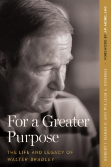 For a Greater Purpose : The Life and Legacy of Walter Bradley, EPUB eBook