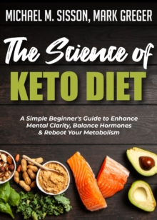 The Science of Keto Diet : A Simple Beginner's Guide to Enhance Mental Clarity, Balance Hormones & Reboot Your Metabolism, EPUB eBook