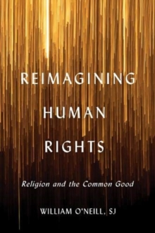 Reimagining Human Rights : Religion and the Common Good, Hardback Book