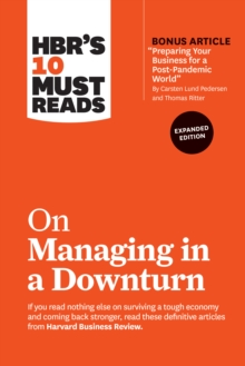 "HBR's 10 Must Reads on Managing in a Downturn, Expanded Edition (with bonus article ""Preparing Your Business for a Post-Pandemic World"" by Carsten Lund Pedersen and Thomas Ritter), EPUB eBook"