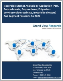 Isosorbide Market Analysis By Application (PEIT, Polycarbonate, Polyurethane, Polyesters polyisosorbide succinate, Isosorbide diesters) And Segment Forecasts To 2020, PDF eBook