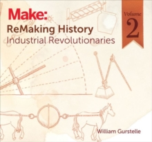 Remaking History: America's Great Inventors: Industrial Revolutionaries : Volume 2, Paperback Book