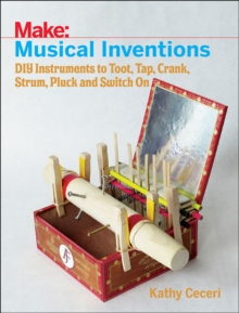 Musical Inventions : DIY Instruments to Toot, Tap, Crank, Strum, Pluck and Switch on, Paperback Book