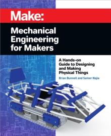 Mechanical Engineering for Makers : A Hands-on Guide to Designing and Making Physical Things, PDF eBook