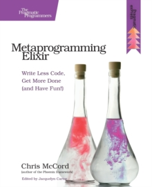 Metaprogramming Elixir : Write Less Code, Get More Done (and Have Fun!), Paperback Book