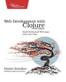 Web Development with Clojure 2e, Paperback / softback Book