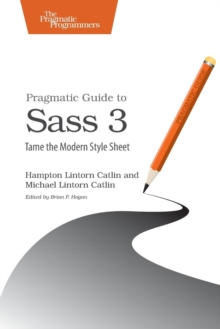 Pragmatic Guide to Sass 3 : Tame the Modern Style Sheet, Paperback Book