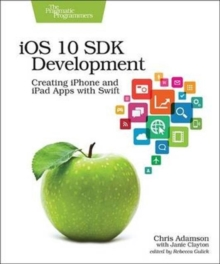 iOS 10 SDK Development : Creating iPhone and iPad Apps with Swift, Paperback Book