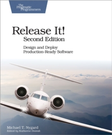 Release It! Design and Deploy Production-Ready Software, Paperback / softback Book