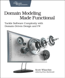 Domain Modeling Made Functional : Tackle Software Complexity with Domain-Driven Design and F#, Paperback Book