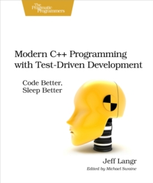 Modern C++ Programming with Test-Driven Development : Code Better, Sleep Better, PDF eBook